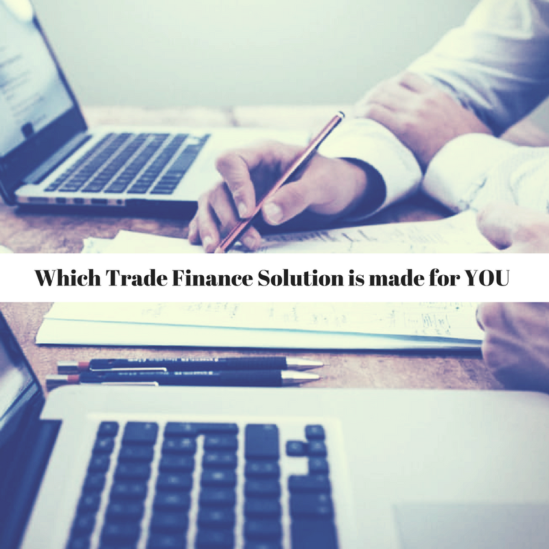 Which Trade Finance Solution is made for you?